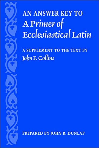 9780813214696: An Answer Key to A Primer of Ecclesiastical Latin: A Supplement to the Text by John F. Collins