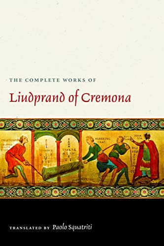 THE COMPLETE WORKS OF LIUDPRAND OF CREMONA. TRANSLATED WITH AN INTRODUCTION AND NOTES BY P. SQUAT...