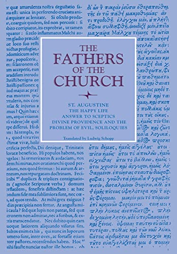 9780813215518: The Happy Life; Answer to Sceptics; Divine Providence and the Problem of Evil, Soliloquies (Fathers of the Church Patristic Series)