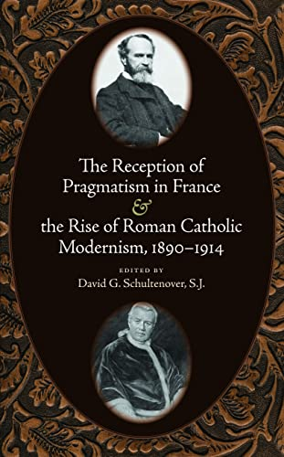 The Reception of Pragmatism in France and the Rise of Roman Catholic Modernism, 1890-1914