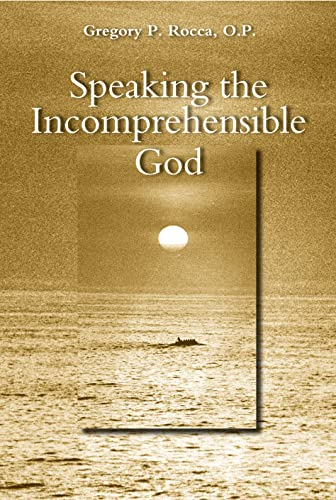 9780813215747: Speaking the Incomprehensible God: Thomas Aquinas on the Interplay of Positive and Negative Theology