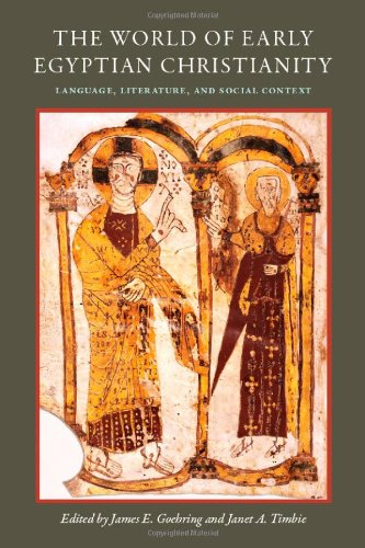 The World of Early Egyptian Christianity: Goehring/ Timbie