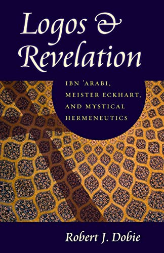 9780813216775: Logos and Revelation: Ibn 'Arabi, Meister Eckhart, and Mystical Hermeneutics