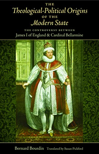 9780813217918: The Theological-Political Origins of the Modern State: The Controversy between James I of England and Cardinal Bellarmine, translated by Susan Pickford