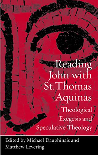 Reading John with St. Thomas Aquinas: Theological Exegesis and Speculative Theology