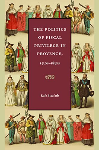 9780813219509: The Politics of Fiscal Privilege in Provence, 1530s-1830s