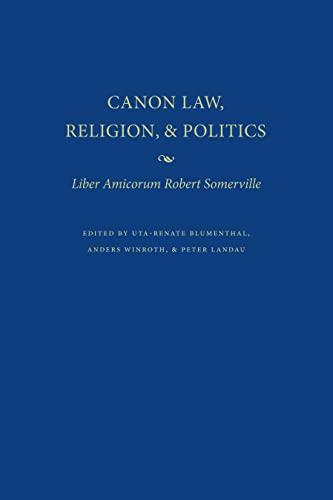 Canon Law, Religion, and Politics: Liber Amicorum Robert Somerville: Blumenthal
