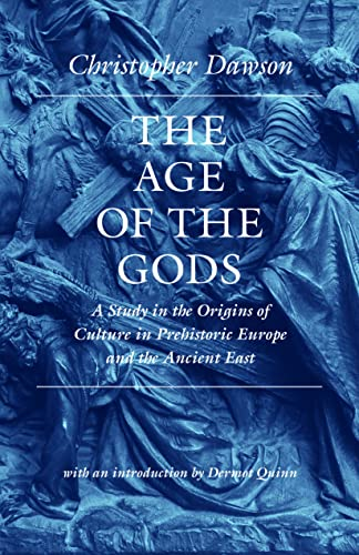9780813219776: The Age of the Gods: A Study in the Origins of Culture in Prehistoric Europe and Ancient Egypt (Works of Christopher Dawson)