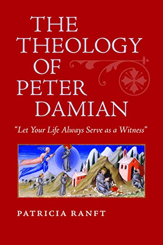 The Theology of Peter Damian: Let Your Life Always Serve as a Witness (Hardback): Patricia Ranft