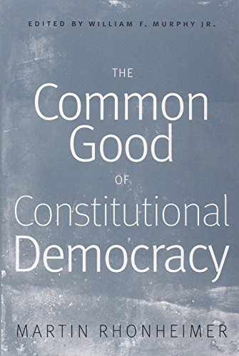 9780813220093: The Common Good of Constitutional Democracy: Essays in Political Philosophy and on Catholic Social Teaching