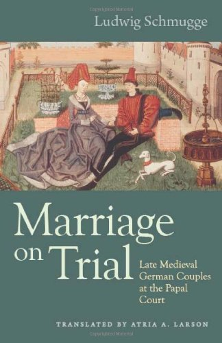 Marriage on Trial: Late Medieval German Couples at the Papal Court (Studies in medieval and early ...
