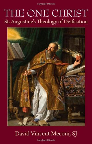 The One Christ: St. Augustine's Theology of Deification: Meconi SJ, David Vincent