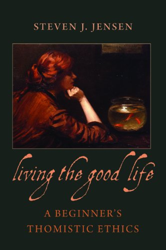 9780813221458: Living the Good Life: A Beginner's Thomistic Ethics