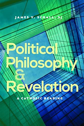 9780813221540: Political Philosophy and Revelation: A Catholic Reading