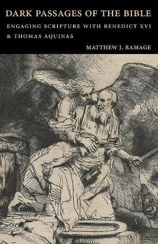 Dark Passages of the Bible: Engaging Scripture with Benedict XVI and St. Thomas Aquinas: Matthew J....