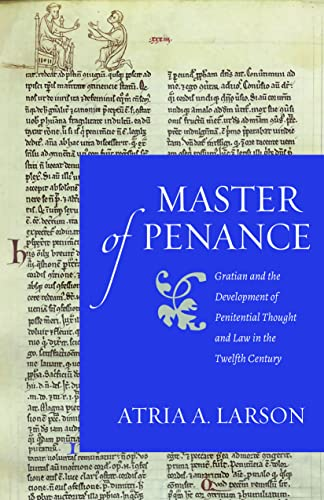 Master of Penance: Gratian and the Development of Penitential Thought and Law in the Twelfth ...