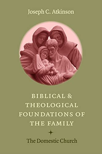 9780813221700: Biblical and Theological Foundations of the Family: The Domestic Church