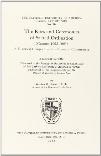 The Rites and Ceremonies of Sacred Ordination (Canons 1002 1005): Clancy