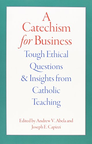 9780813225852: A Catechism for Business: Tough Ethical Questions and Insights from Catholic Teaching