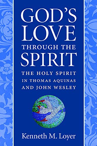 9780813225999: God's Love through the Spirit: The Holy Spirit in Thomas Aquinas and John Wesley