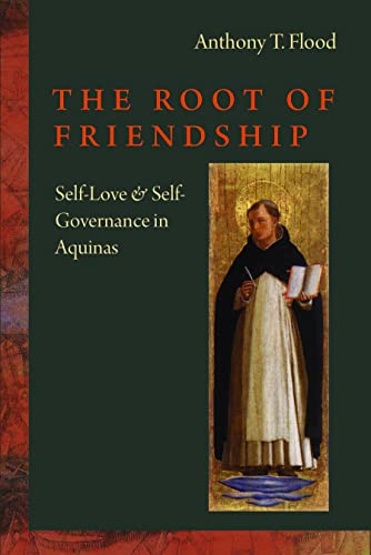 9780813226057: The Root of Friendship: Self-Love and Self-Governance in Aquinas