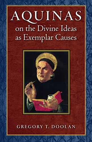 Aquinas on the Divine Ideas as Exemplar Causes: Doolan, Gregory