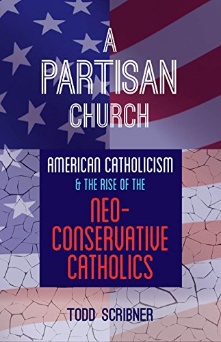 9780813227290: A Partisan Church: American Catholicism and the Rise of Neoconservative Catholics
