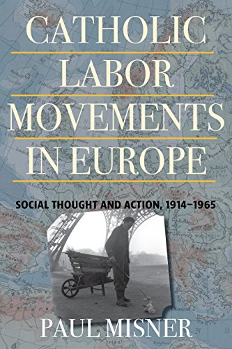 Catholic Labor Movements in Europe: Social Thought and Action, 1914-1965: Misner, Paul