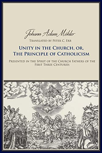 9780813228761: Unity in the Church, or, The Principles of Catholicism: Presented in the Spirit of the Church Fathers of the First Three Centuries