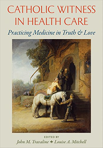 Catholic Witness in Health Care: Practicing Medicine in Truth and Love: The Catholic University of ...