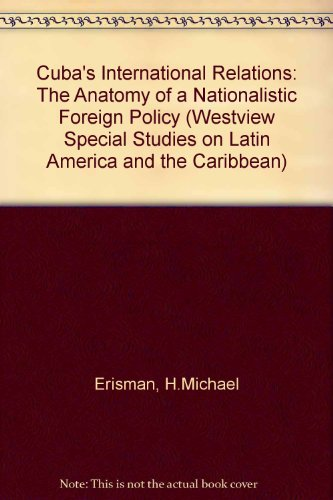 9780813300429: Cuba's International Relations: The Anatomy Of A Nationalistic Foreign Policy (WESTVIEW SPECIAL STUDIES ON LATIN AMERICA AND THE CARIBBEAN)