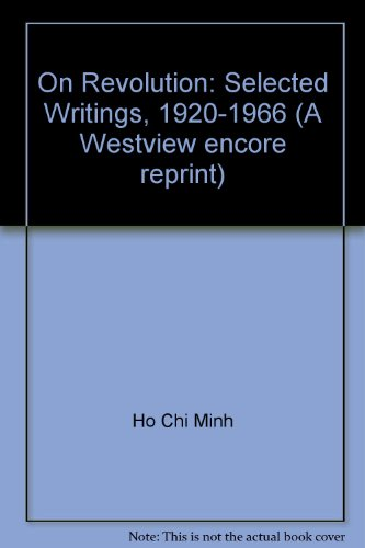 Ho Chi Minh on Revolution: Selected Writings,: Ho Chi Minh;