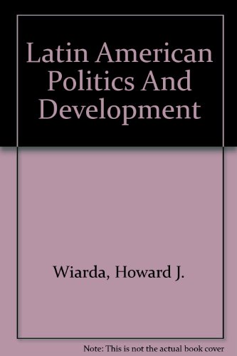 Latin American Politics And Development: Howard J. Wiarda and Harvey F. Kline