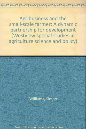 9780813301464: Agribusiness And The Small-scale Farmer: A Dynamic Partnership For Development (Westview Special Studies in Agriculture Science and Policy)