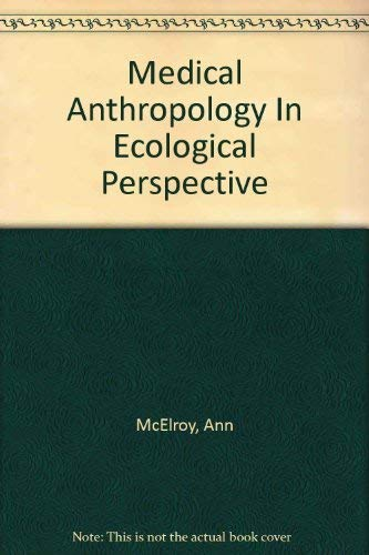 Medical Anthropology In Ecological Perspective: McElroy, Ann, Townsend,