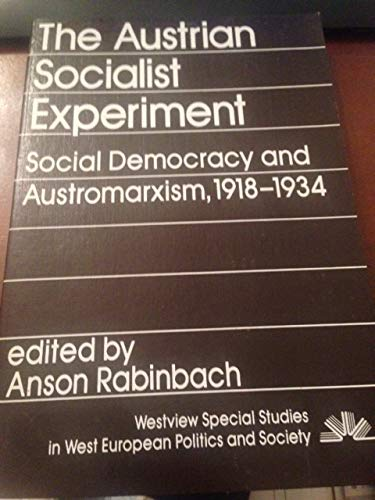 9780813301860: Austrian Socialist Experiment: Social Democracy and Austromarxism, 1918-34 (Westview Special Studies in West European Politics and Society)