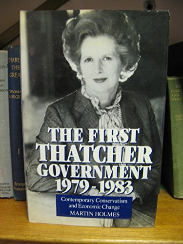 9780813302607: The First Thatcher Government, 1979-1983: Contemporary Conservatism And Economic Change (Westview Encore Edition)
