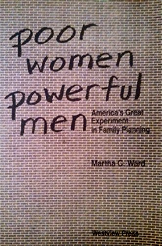 Poor Women, Powerful Men: America's Great Experiment: Martha C Ward
