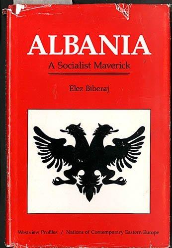 9780813305134: Albania: A Socialist Maverick (Westview Profiles)