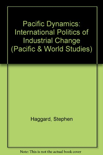 9780813305875: Pacific dynamics: The international politics of industrial change (Pacific and world studies)