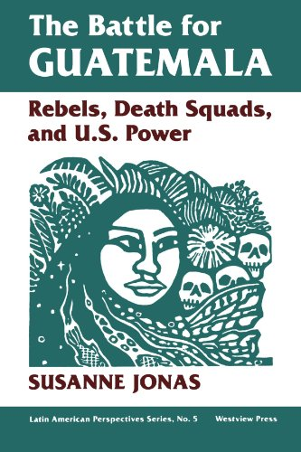 The Battle For Guatemala: Rebels, Death Squads, And U.s. Power (Latin American Perspectives Series)