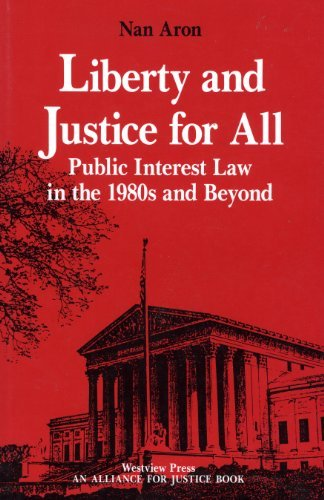 Liberty and justice for all : public interest law in the 1980s and beyond.: Aron, Nan.