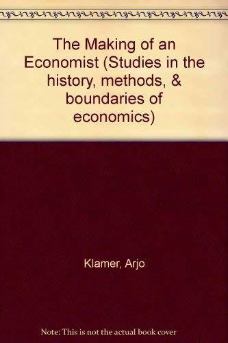 The Making of an Economist (Studies in the History, Methods and Boundaries of Economics): Klamer, ...