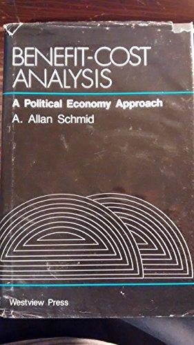 Benefit-Cost Analysis: A Political Economy Approach: Schmid, A. Allan