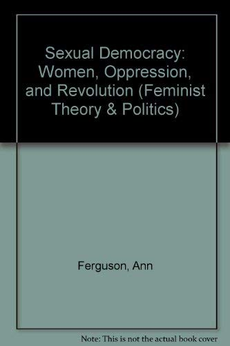 9780813307466: Sexual Democracy: Women, Oppression, And Revolution (Feminist Theory and Politics)