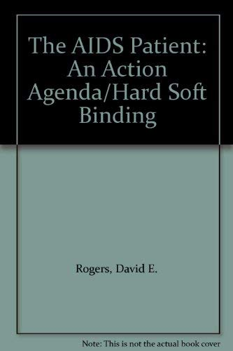 The AIDS Patient: An Action Agenda/Hard Soft Binding: Rogers, David E.