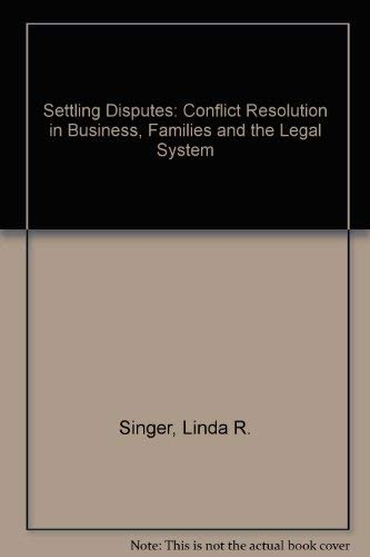 Settling Disputes: Conflict Resolution In Business, Families,: Singer, Linda