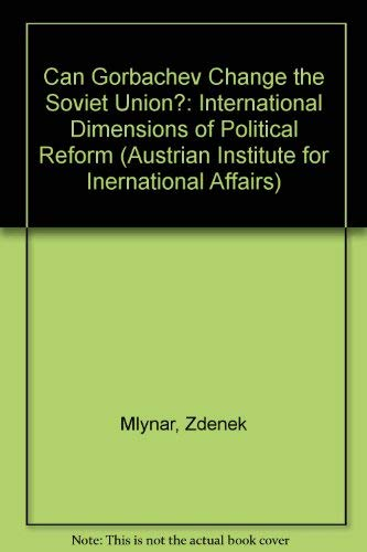 Can Gorbachev Change the Soviet Union: The International Dimensions of Political Reform (Austrian ...
