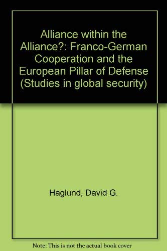 Alliance Within the Alliance?: Franco-German Military Cooperation and the European Pillar of ...