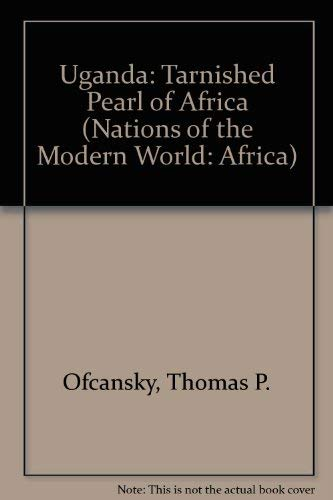 Uganda: Tarnished Pearl Of Africa (Nations of the Modern World): Ofcansky, Thomas P